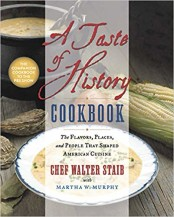 A Taste of History Cookbook: The Flavors, Places, and People That Shaped American Cuisine, by Walter Staib with Martha W. Murphy; Grand Central Publishing. 5/2019 – Read More